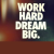 Work Hard Dream Big By Motivating